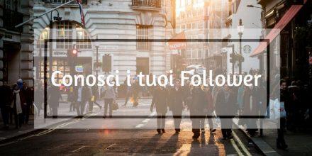Conosci i tuoi Follower